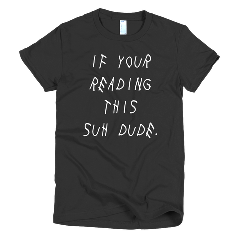 IfYourReadingThisSuhDude Girls T-Shirt