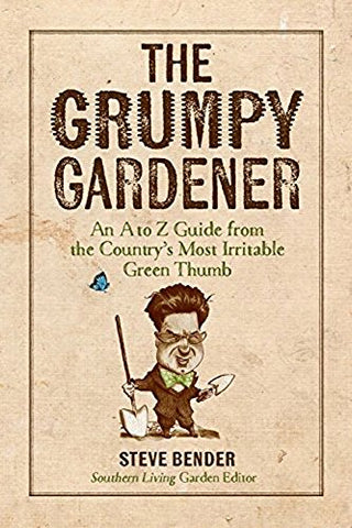 Book: The Grumpy Gardener: An A to Z Guide from the Galaxy's Most Irritable Green Thumb by Steve Bender