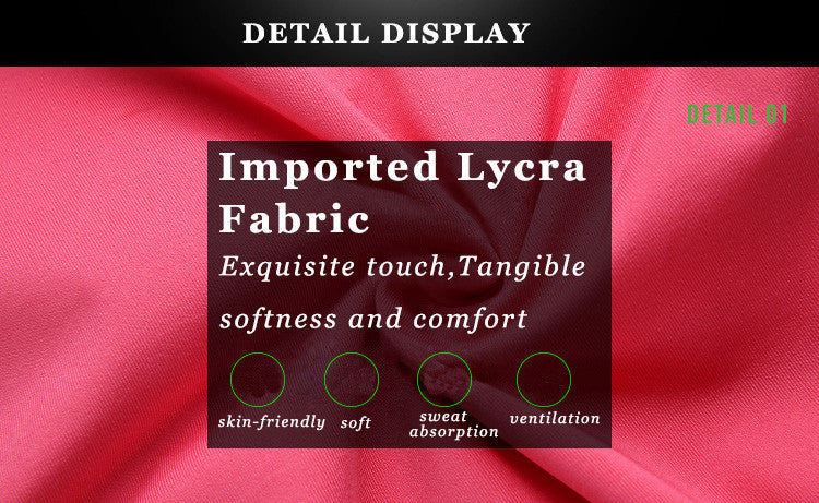 Imported Lycra Fabric, Exquisite touch, Tangible softness and comfort. skin friendly, soft, sweat absorption, ventilation.