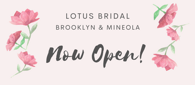 Lotus Bridal Brooklyn and Mineola NOW OPEN!!! YAY!