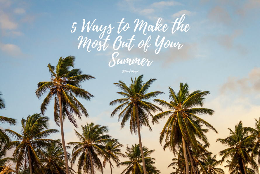 5 Ways to get the most out of summer