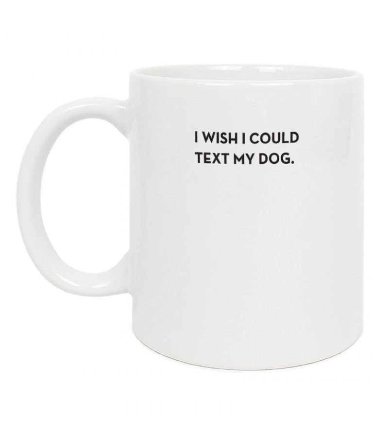 I WISH I COULD TEXT MY DOG MUG