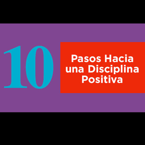 10 Steps to Positive Discipline Presenter's Series (Spanish)