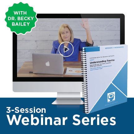 Individual Registration: 3-Session Webinar Series - Understanding Trauma: Reaching and Teaching Children with Trauma with Dr. Becky Bailey