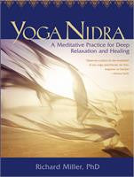 Yoga Nidra: A Meditative Practice for Deep Relaxation and Healing by Richard Miller