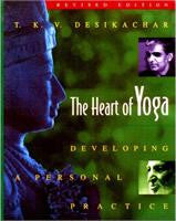The Heart of Yoga: Developing a Personal Practice by TKV Desikachar