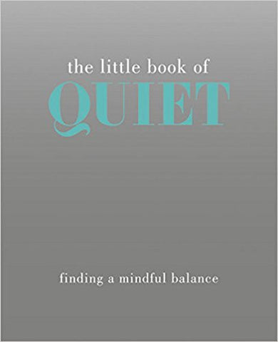 The Little Book of Quiet: Finding a Mindful Balance by Tiddy Rowan