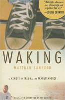 Waking: A Memoir of Trauma and Transcendence by Matthew Sanford