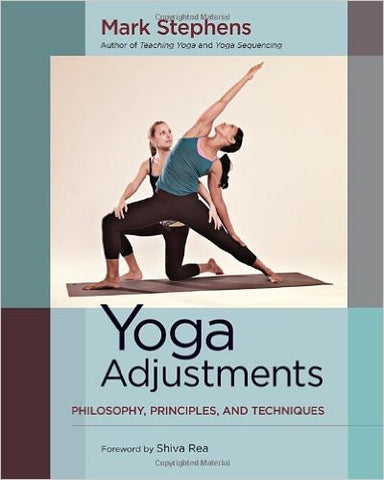Yoga Adjustments: Philosophy, Principles, and Techniques by Mark Stephens