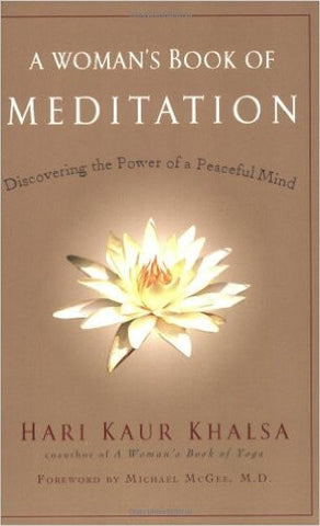A Woman's Book of Meditation: Discovering the Power of a Peaceful Mind by Hard Kaur Khalsa