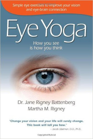 Eye Yoga - How You See is How You Think by Dr. Jane Rigney Battenberg & Martha Rigney