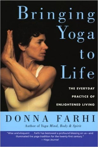 Bringing Yoga to Life: The Everyday Practice of Enlightened Living  by Donna Farhi