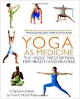 Yoga as Medicine: The Yogic Prescription for Health and Healing by Yoga Journal and Timothy McCall