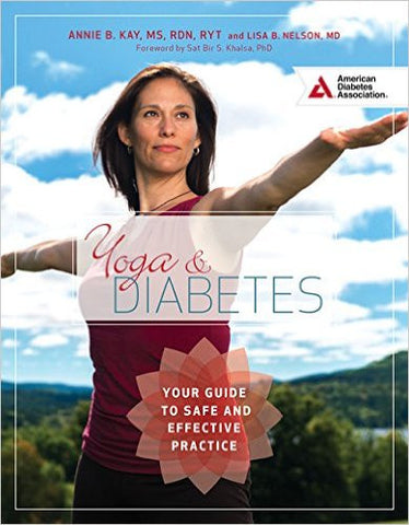 Yoga and Diabetes: Your Guide to Safe and Effective Practice by Annie B. Kay R.D. and Lisa B. Nelson M.D.