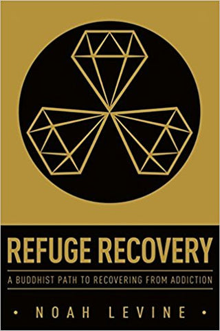 Refuge Recovery: A Buddhist Path to Recovering from Addiction by Noah Levine