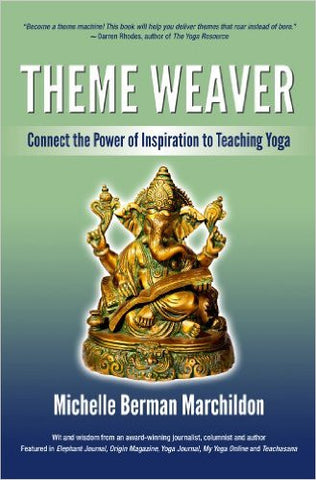 Theme Weaver: Connect the Power of Inspiration to Teaching Yoga by Michelle Berman Marchildon