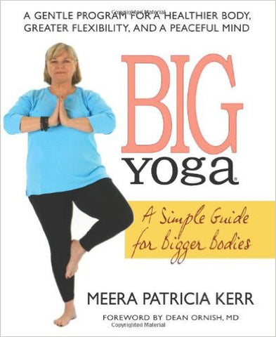 Big Yoga: A Simple Guide for Bigger Bodies by Meera Patricia Kerr