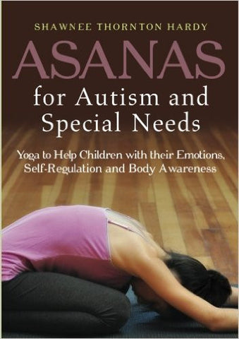 Asanas for Autism and Special Needs: Yoga to Help Children with their Emotions, Self-Regulation and Body Awareness by Shawnee Thornton Hardy