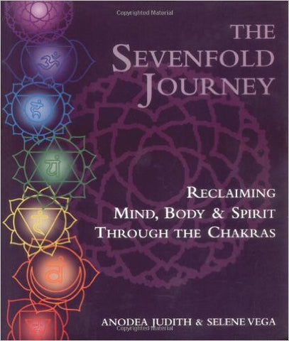 The Sevenfold Journey: Reclaiming Mind, Body and Spirit Through the Chakras by Anodea Judith