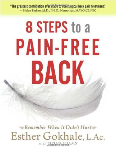 8 Steps to a Pain-Free Back: Natural Posture Solutions for Pain in the Back, Neck, Shoulder, Hip, Knee, and Foot by Esther Gokhale