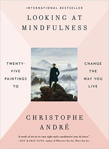 Looking at Mindfulness: Twenty-five Paintings to Change the Way You Live by Christophe Andre