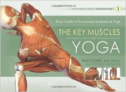The Key Muscles of Yoga: Scientific Keys, Vol. I by Ray Long