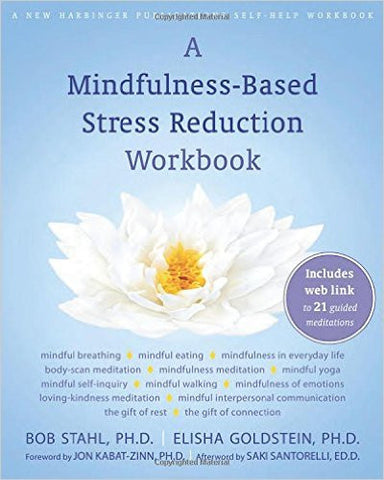 A Mindfulness-Based Stress Reduction Workbook by Bob Stahl & Elisha Goldstein