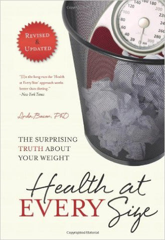 Health At Every Size: The Surprising Truth About Your Weight by Linda Bacon, Ph.D.