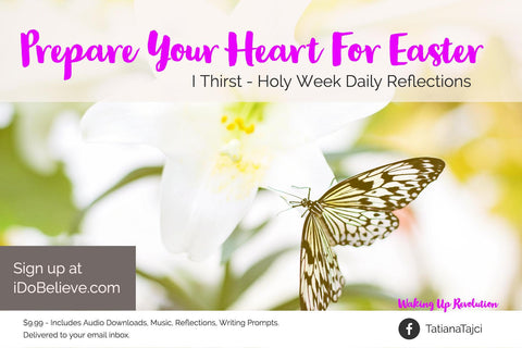 Prepare Your Heart for Easter - I Thirst Holy Week Daily Reflections