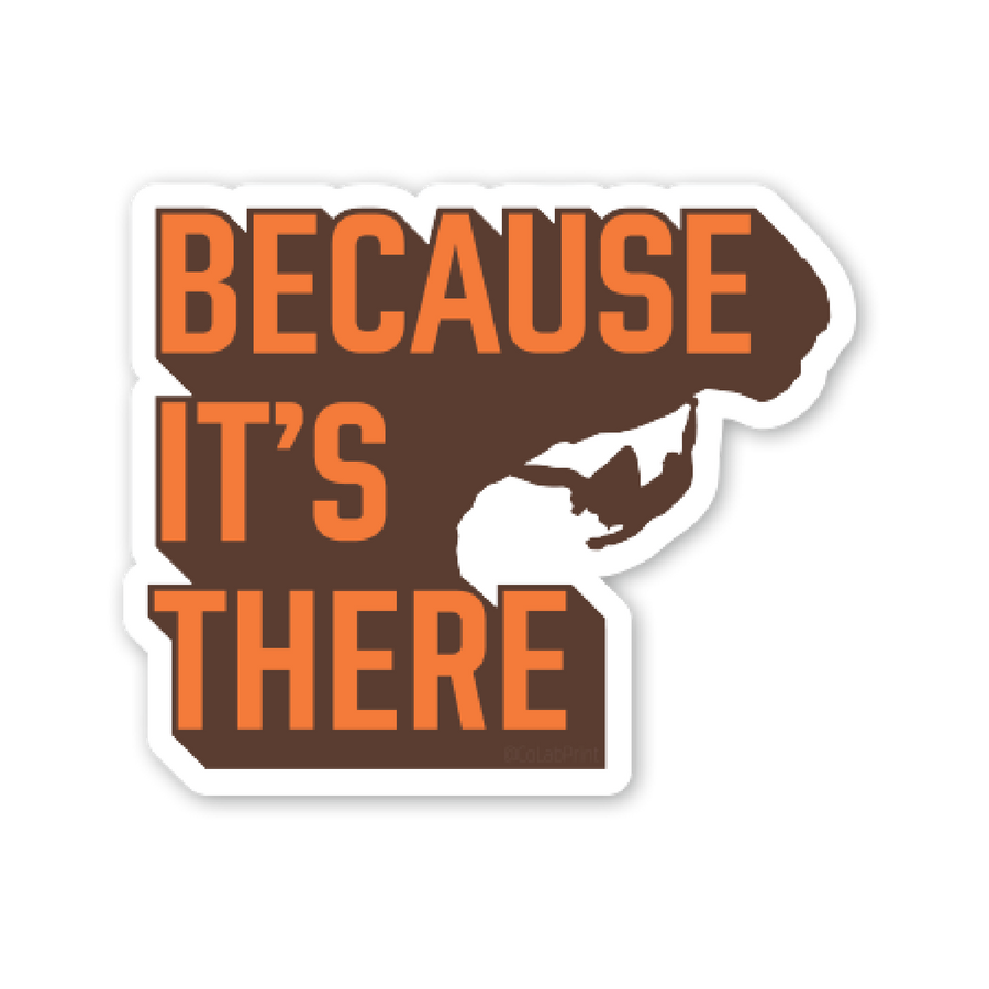 Because It's There [Sticker] - CoLab. Print