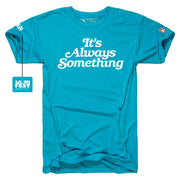 LAUGHFEST - IT'S ALWAYS SOMETHING (UNISEX)