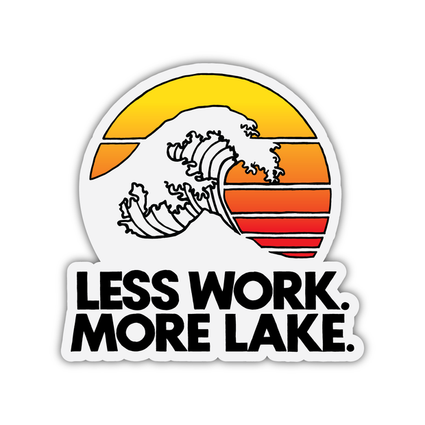 LESS WORK. MORE LAKE. STICKER