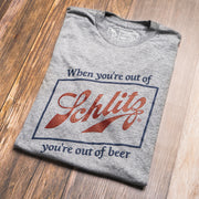 SCHLITZ - OUT OF BEER (UNISEX)