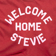 WELCOME HOME, STEVIE (UNISEX)