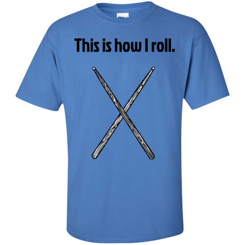 Image of This is how I roll - Drummer Shirt - Cotton T-Shirt - Kick Merch - 1