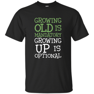 Growing Old Is Mandatory Growing Up Is Optional