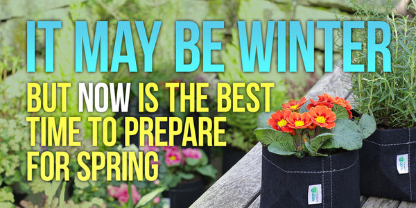 It may be winter, but now is the best time to prepare for spring