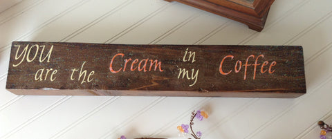 You are the Cream in my Coffee Sign - LadybugJellybean - 1