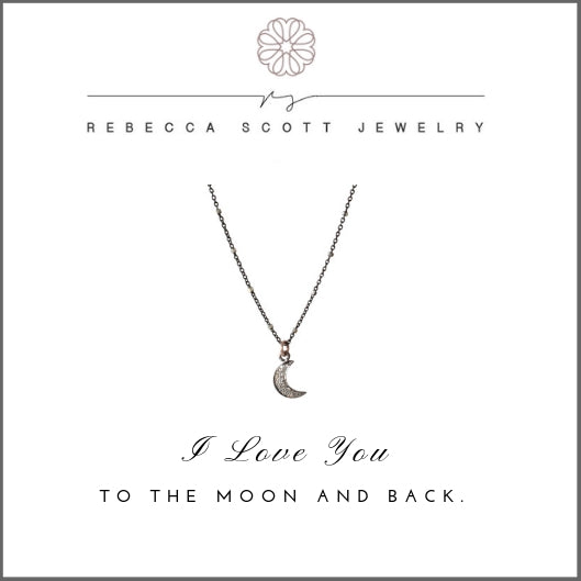 I love you to the moon and back | Inspiring quotes | Rebecca Scott Jewelry | Meaningful Gifts | Gifts for Her | Gift for Daughter Granddaughter Niece Loved One | Pave Diamond Moon | Handmade | Made in USA