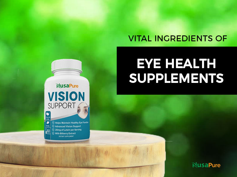 Vital Ingredients of Eye Health Supplements