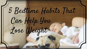 5 Bedtime Habits That Can Help You Lose Weight