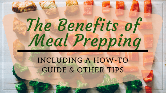 The Benefits of Meal Prepping Including a How-To Guide and Quick Tips