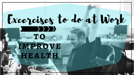 Exercises to do at Work to Improve Health