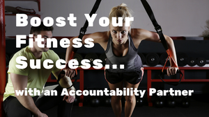 Boost Your Fitness Success with an Accountability Partner