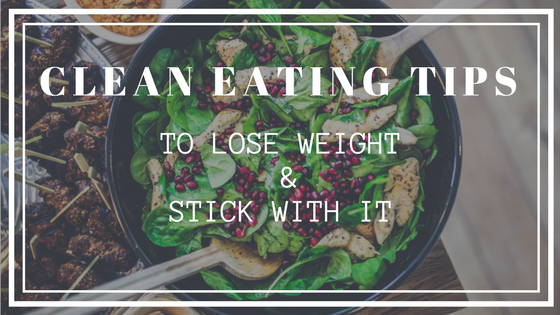 Clean Eating Tips to Lose Weight & Stick With It