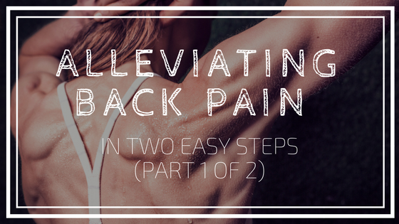 Alleviating Back Pain in Two Easy Steps (Part 1 of 2)