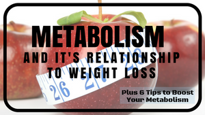 Metabolism & weight loss- tips to boost your metabolism
