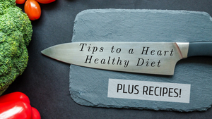 Tips to a Heart Healthy Diet... plus recipes