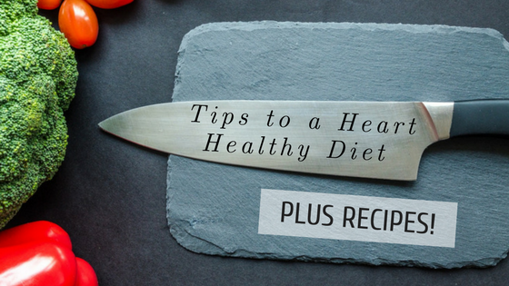 Tips to a Heart-Healthy Diet. Plus Recipes!