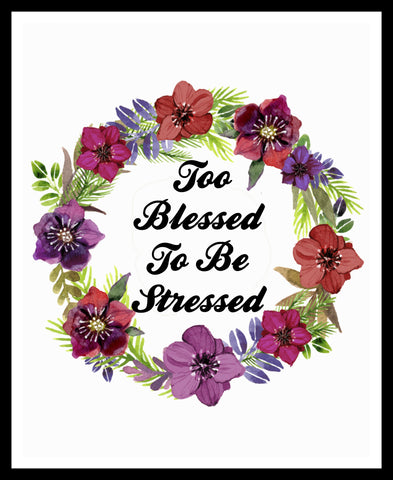 """Too Blessed to Be Stress""   Wall Decor, Unframed Printed Art Print Poster, Motivational Quote"
